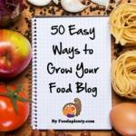 50 Easy Ways to Grow Your Food Blog